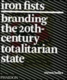 Iron Fists: Branding the 20th Century Totalitarian State (071486109X) by Heller, Steven