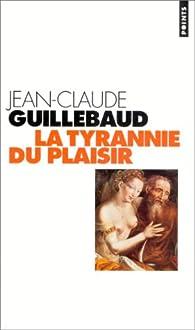La tyrannie du plaisir par Jean-Claude Guillebaud
