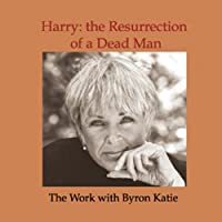 Harry: The Resurrection of a Dead Man (       UNABRIDGED) by Byron Katie Mitchell Narrated by Byron Katie Mitchell