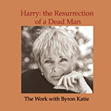 Harry: The Resurrection of a Dead Man Speech by Byron Katie Mitchell Narrated by Byron Katie Mitchell