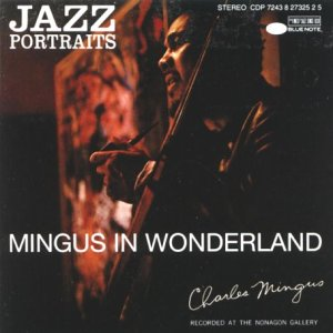 Jazz Portraits: Mingus in Wonderland by Charles Mingus, John Handy, Booker Ervin, Richard Wyands and Danny Richmond