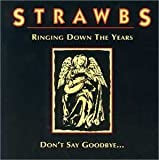 Ringing Down The Years/Don't Say Goodbye by Strawbs