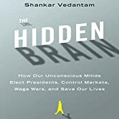 The Hidden Brain: How Our Unconscious Minds Elect Presidents, Control Markets, Wage Wars, and Save Our Lives   [Shankar Vedantam]