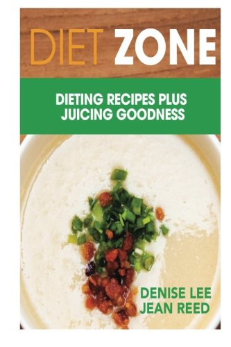 Diet Zone: Dieting Recipes plus Juicing Goodness by Denise Lee, Jean Reed