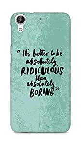 AMEZ its better to be absolutely ridiculous than boring Back Cover For HTC Desire 626 G