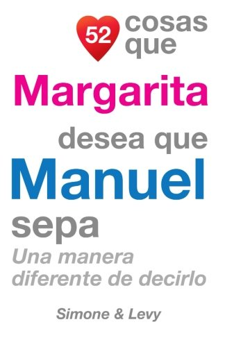 52 Cosas Que Margarita Desea Que Manuel Sepa: Una Manera Diferente de Decirlo  [Leyva, J. L. - Simone - Levy] (Tapa Blanda)