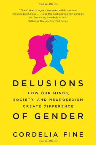 Delusions of Gender: How Our Minds, Society, and...