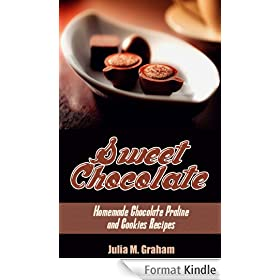 Sweet Chocolate: Homemade Chocolate Praline and Cookies Recipes (English Edition)