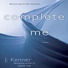 Complete Me (The Stark Trilogy): The Stark Series #3 (       UNABRIDGED) by J. Kenner Narrated by Sofia Willingham