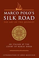 Marco Polo's Silk Road: The Art of the Journey - An Italian at the Court of Kublai Khan (The Art of Wisdom)