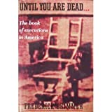 Until You Are Dead: The Book of Executions in America (0806511842) by Frederick Drimmer