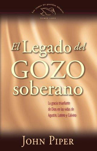 El legado del gozo soberano/ The Legacy of Sovereing Joy: La gracia triunfante de Dios en las vidas de Agustin, Lutero y