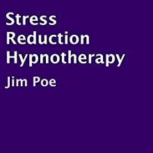 Stress Reduction Hypnotherapy  by Jim Poe Narrated by Jim Poe