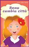 Libri per bambini: Rona cambia città (favole per bambini Vol. 1)