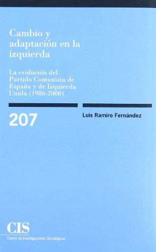 Cambio y adaptación en la izquierda: La evolución del Partido Comunista de España y de Izquierda Unida (1986-2000) (Monografías)