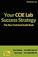 Your CCIE Lab Success Strategy: The Non-Technical Guidebook