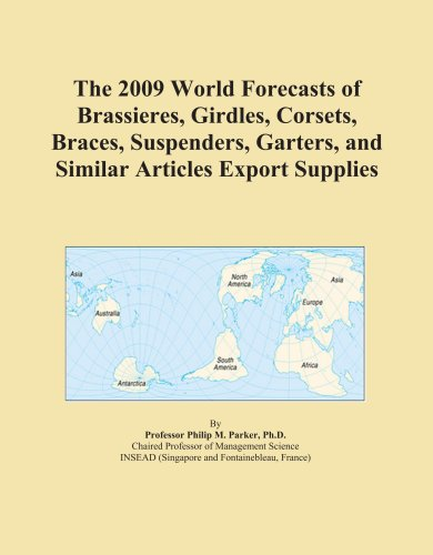 The 2009 World Forecasts of Brassieres, Girdles, Corsets, Braces, Suspenders, Garters, and Similar Articles Export Supplies
