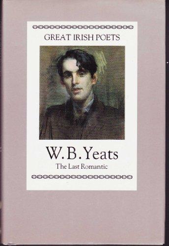 Great Irish Poets: W. B. Yeats- The Last Romantic