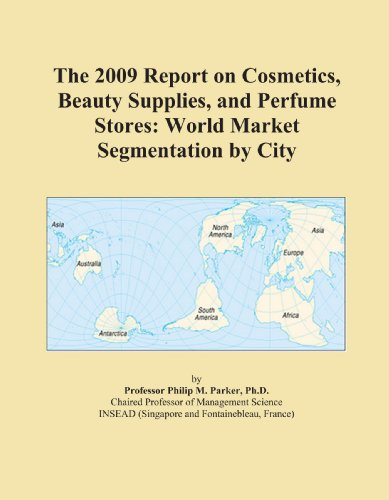 The 2009 Report on Cosmetics, Beauty Supplies, and Perfume Stores: World Market Segmentation by City