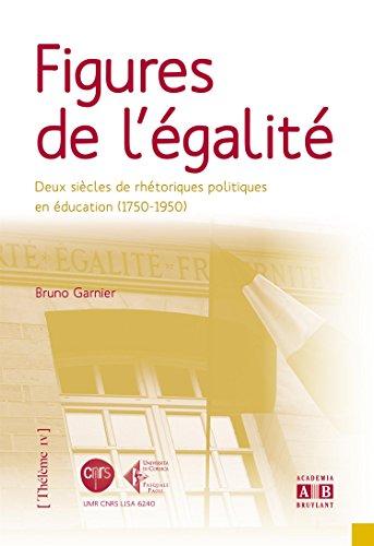 Figures de l'égalité : Deux siècles de rhétoriques politiques en éducation (1750-1950)