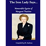 The Iron Lady Says....Memorable Quotes of Margaret Thatcher
