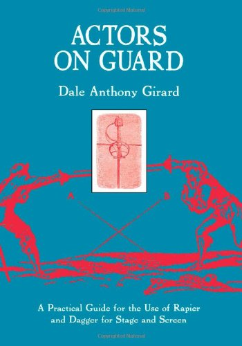 Actors on Guard: A Practical Guide for the Use of the Rapier and Dagger for Stage and Screen