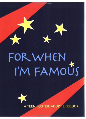 A Teen Foster Adoption Lifebook: For When I'm Famous