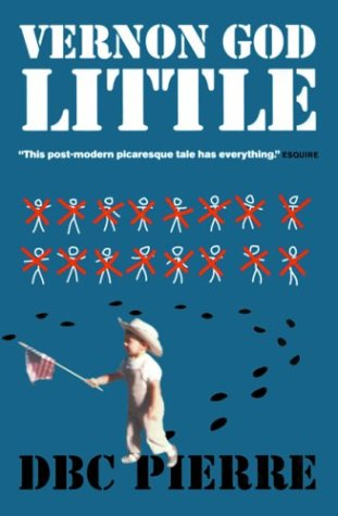 Vernon God Little: A 21st Century Comedy in the Presence of Death (Man Booker Prize), D. B. C. Pierre