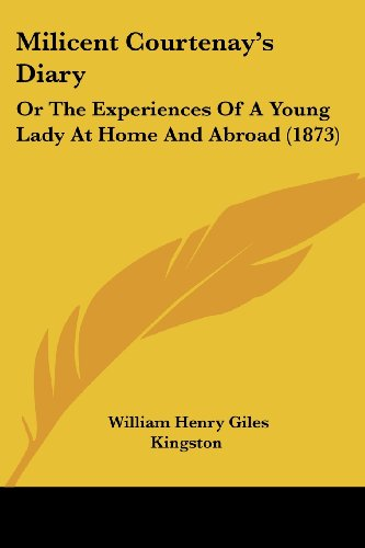Milicent Courtenay's Diary: Or the Experiences of a Young Lady at Home and Abroad (1873)
