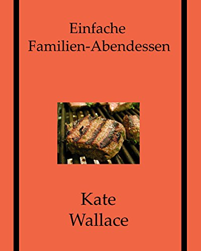 Einfache Familien-Abendessen (German Edition) by Kate Wallace