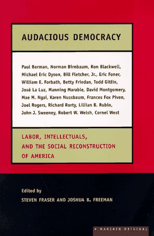 Audacious Democracy : Labor, Intellectuals, and the Social Reconstruction of America, STEVE FRASER, JOSHUA B. FREEMAN