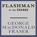 Flashman at the Charge: Flashman, Book 4 (       UNABRIDGED) by George MacDonald Fraser Narrated by David Case