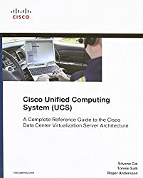 Cisco Unified Computing System (UCS) (Data Center): A Complete Reference Guide to the Cisco Data Center Virtualization Server Architecture (Networking Technology) by Cisco Press