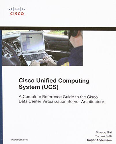 Cisco Unified Computing System (UCS) (Data Center): A Complete Reference Guide to the Cisco Data Center Virtualization Server Architecture (Networking Technology)