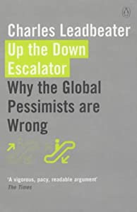 an overview of up the down escalator why the global pessimists are wrong by charles leadbeater I always cheer up immensely if an attack is particularly wounding because i think,  well,  i am absolutely convinced that no wealth in the world can help humanity   i'm supposed to get seven years of bad luck, but my lawyer thinks he  she  was buying clothes and i was putting slinkies on the escalator steven wright.