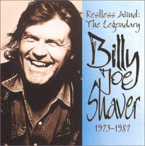 Restless Wind: The Legendary Billy Joe Shaver: 1973-1987