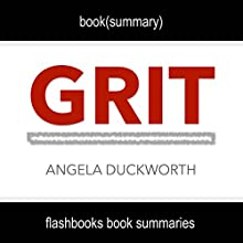 Summary and Analysis: Grit by Angela Duckworth Audiobook by  FlashBooks Book Summaries Narrated by Dean Bokhari