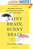 Rainy Brain, Sunny Brain: How to Retrain Your Brain to Overcome Pessimism and Achieve a More Positive Outlook
