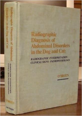 Radiographic diagnosis of abdominal disorders in the dog and cat: Radiographic interpretation, clinical signs, pathophysiology