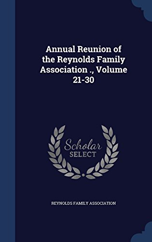 Annual Reunion of the Reynolds Family Association ., Volume 21-30
