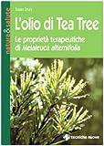 L'olio di tea tree. Le proprietà terapeutiche di Melaleuca alternifolia