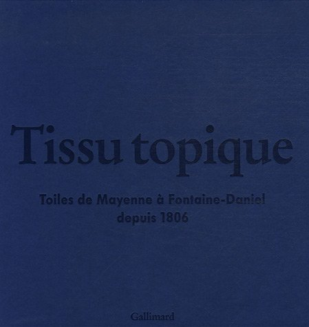 livre tissu topique toiles de mayenne fontaine daniel depuis 1806 2cd audio. Black Bedroom Furniture Sets. Home Design Ideas