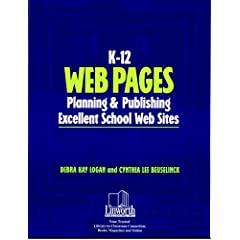 K-12 Web Pages: Planning & Publishing Excellent School Web Sites (Professional Growth Series)
