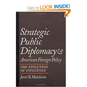Strategic Public Diplomacy and American Foreign Policy: The Evolution of Influence Jarol B. Manheim