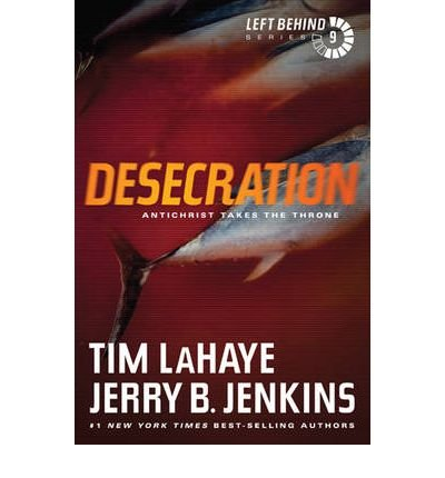 DESECRATION: ANTICHRIST TAKES THE THRONE By LaHaye, Tim (Author) Paperback on 16-Mar-2011
