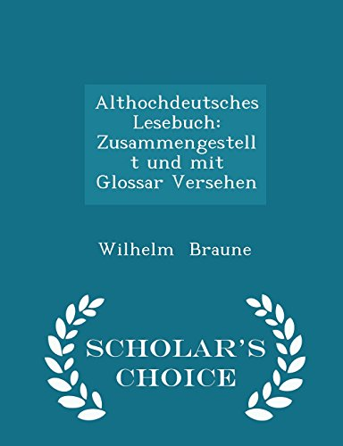 Althochdeutsches Lesebuch: Zusammengestellt und mit Glossar Versehen - Scholar's Choice Edition