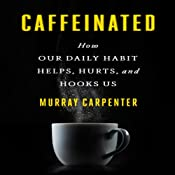 Caffeinated: How Our Daily Habit Helps, Hurts, and Hooks Us | [Murray Carpenter]