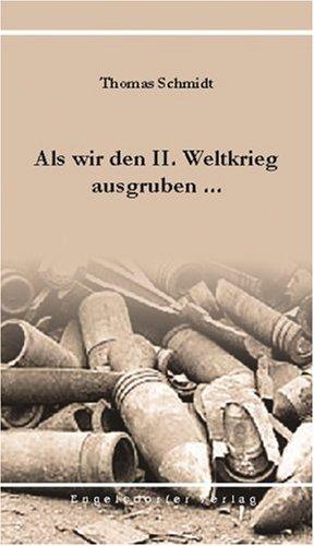 Buch: Als wir den II. Weltkrieg ausgruben von Thomas Schmidt