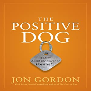 The Positive Dog: A Story About the Power of Positivity | [Jon Gordon]