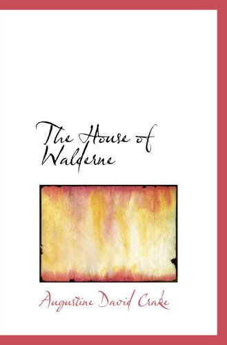 The House of Walderne: A Tale of the Cloister and the Forest in the Days